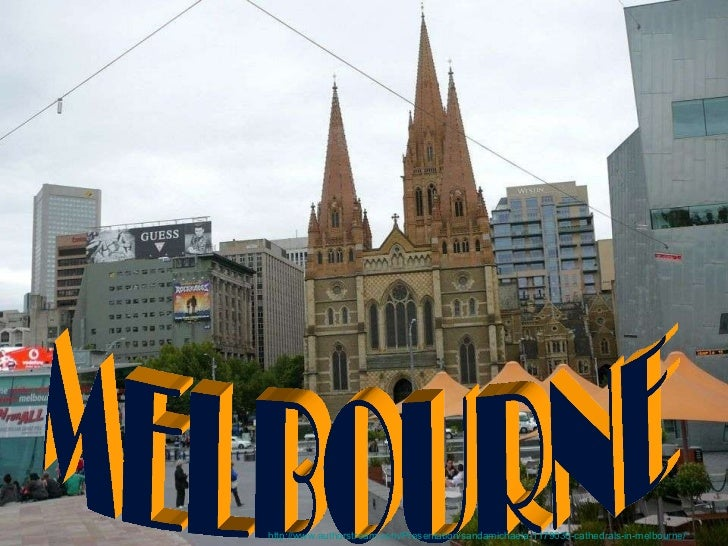 Melbourne MELBOURNE http://www.authorstream.com/Presentation/sandamichaela-1179030-cathedrals-in-melbourne/