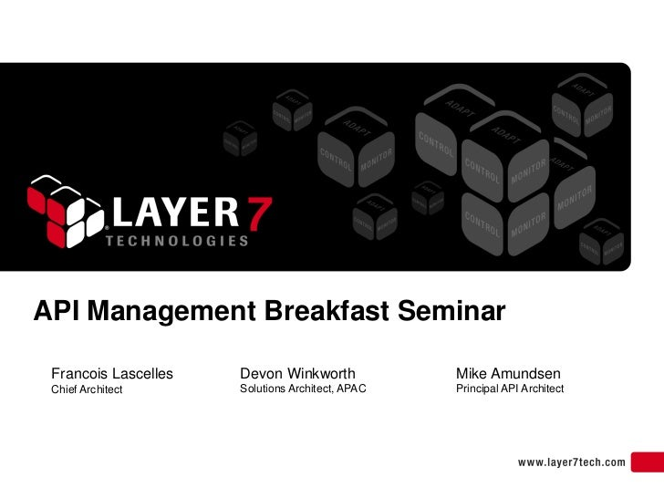 API Management Breakfast Seminar Francois Lascelles   Devon Winkworth             Mike Amundsen Chief Architect      Solut...