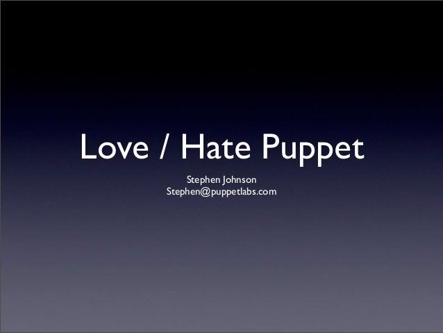 Love / Hate Puppet         Stephen Johnson     Stephen@puppetlabs.com