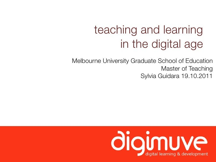teaching and learning            in the digital ageMelbourne University Graduate School of Education                      ...