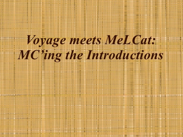 Voyage meets MeLCat: MC'ing the Introductions