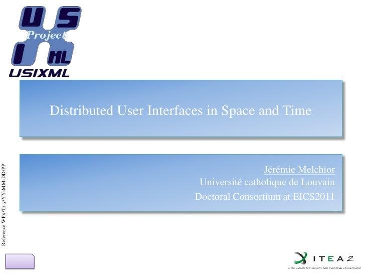 Distributed User Interfaces in Space and Time<br />Jérémie MelchiorUniversité catholique de Louvain<br />Doctoral Consorti...