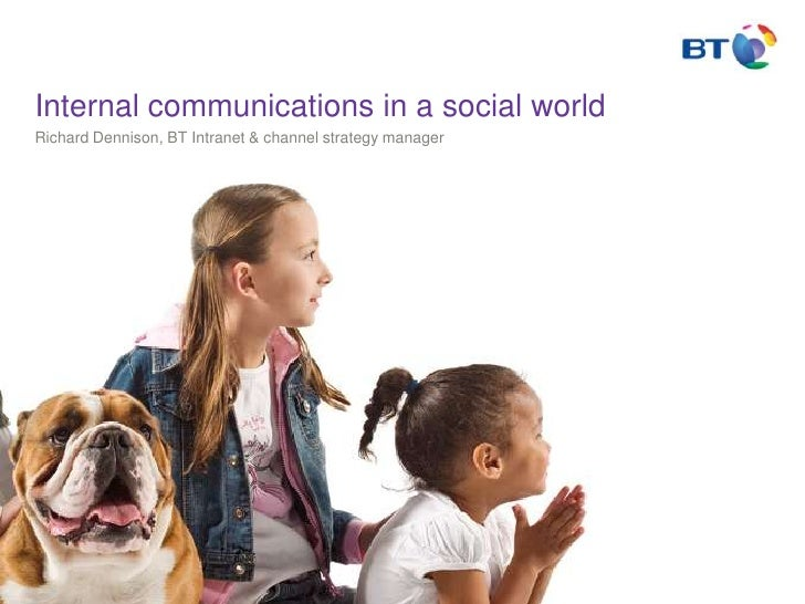 Internal communications in a social world<br />Richard Dennison, BT Intranet & channel strategy manager<br />
