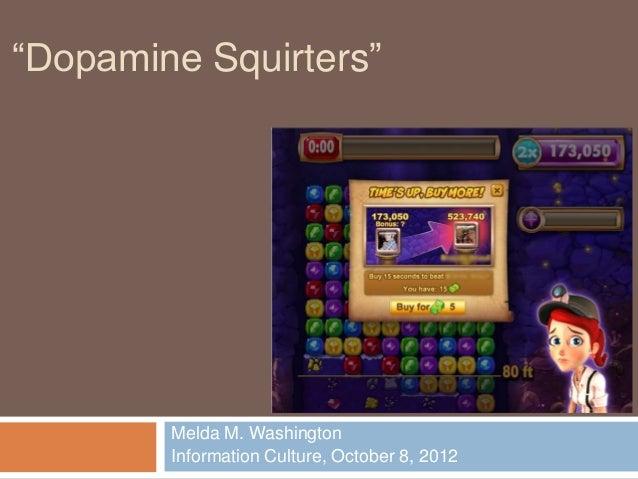 """Dopamine Squirters""        Melda M. Washington        Information Culture, October 8, 2012"
