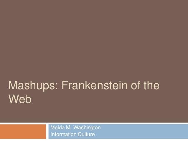 Mashups: Frankenstein of theWeb       Melda M. Washington       Information Culture