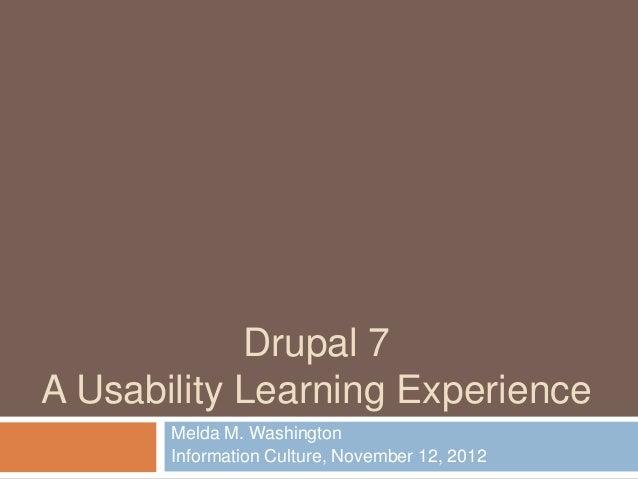 Drupal 7A Usability Learning Experience       Melda M. Washington       Information Culture, November 12, 2012