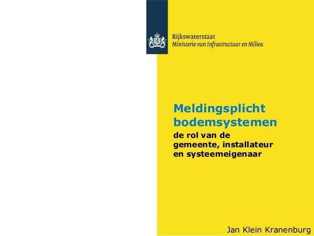 Meldingsplicht bodemsystemen de rol van de gemeente, installateur en systeemeigenaar  Jan Klein Kranenburg