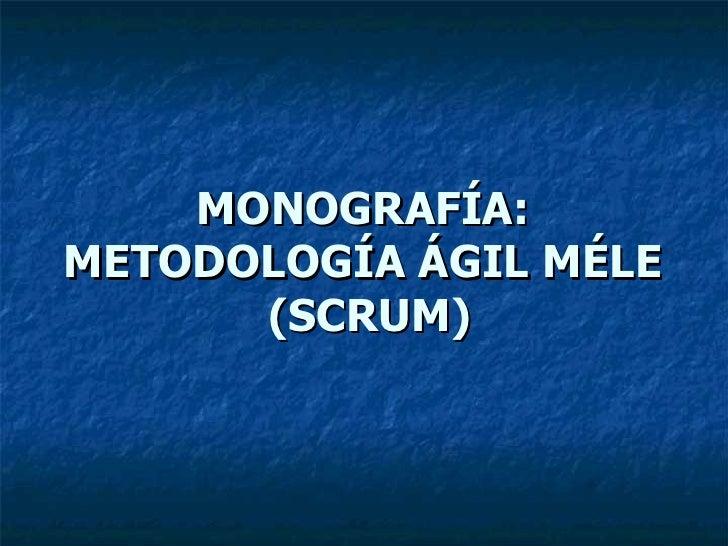 MONOGRAFÍA:  METODOLOGÍA ÁGIL MÉLE  (SCRUM)