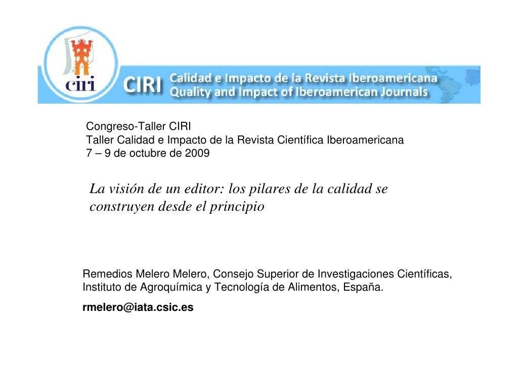 Congreso-Taller CIRI Taller Calidad e Impacto de la Revista Científica Iberoamericana 7 – 9 de octubre de 2009    La visió...
