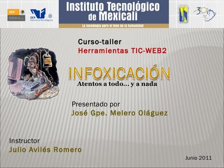 Presentado por José Gpe. Melero Oláguez Curso-taller Herramientas TIC-WEB2 Junio 2011 Instructor Julio Avilés Romero Atent...