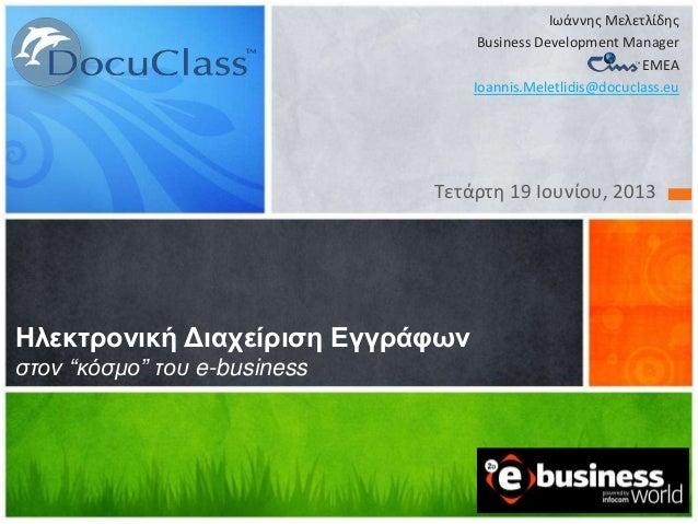 """Τετάρτθ 19 Ιουνίου, 2013Ηλεκτρονική Διαχείριση Εγγράυωνστον """"κόσμο"""" του e-businessΙωάννθσ ΜελετλίδθσBusiness Development M..."""