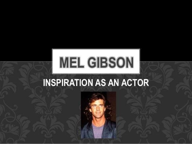 INSPIRATION AS AN ACTOR MEL GIBSON
