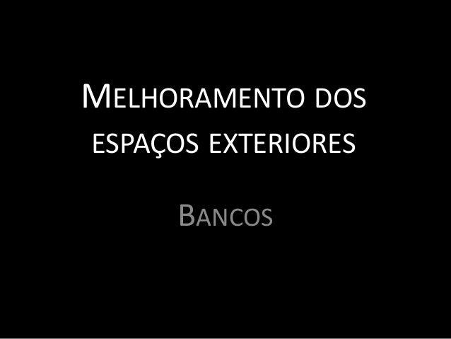 MELHORAMENTO DOS ESPAÇOS EXTERIORES BANCOS