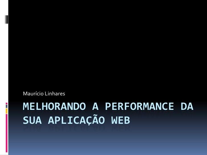 Melhorando a performance da sua aplicação web<br />Maurício Linhares<br />
