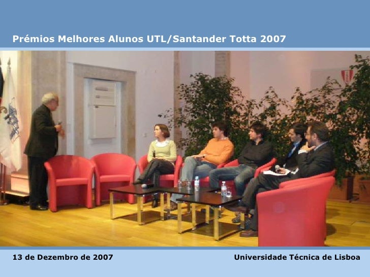 Prémios Melhores Alunos UTL/Santander Totta 2007<br />Universidade Técnica de Lisboa<br />13 de Dezembro de 2007 <br />