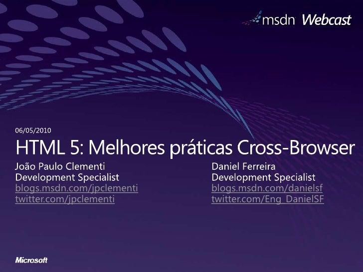 HTML 5: Melhorespráticas Cross-Browser<br />João Paulo Clementi<br />Development Specialist<br />blogs.msdn.com/jpclementi...