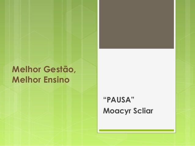 """Melhor Gestão,Melhor Ensino""""PAUSA""""Moacyr Scliar"""
