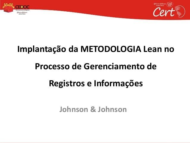 Johnson & Johnson Implantação da METODOLOGIA Lean no Processo de Gerenciamento de Registros e Informações