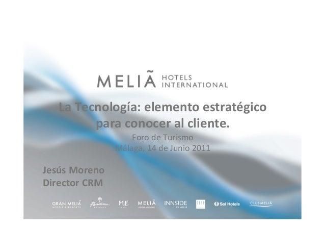 La Tecnología: elemento estratégico para conocer al cliente. Foro de Turismo Málaga, 14 de Junio 2011 Jesús Moreno Directo...