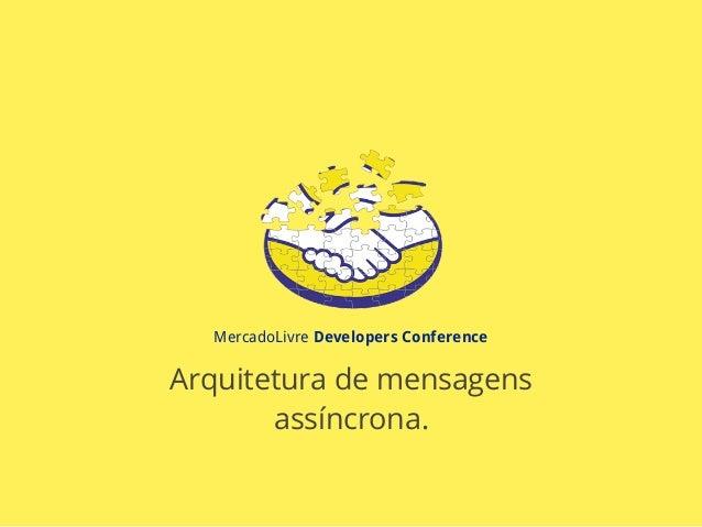 Arquitetura de Mensagens Assíncronas - MeliDevConf 2013 - SP