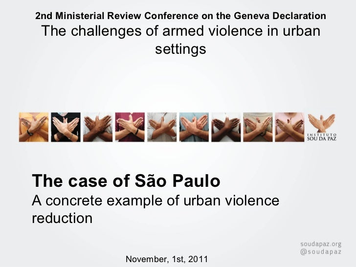 The case of São Paulo  A concrete example of urban violence reduction 2nd Ministerial Review Conference on the Geneva Decl...