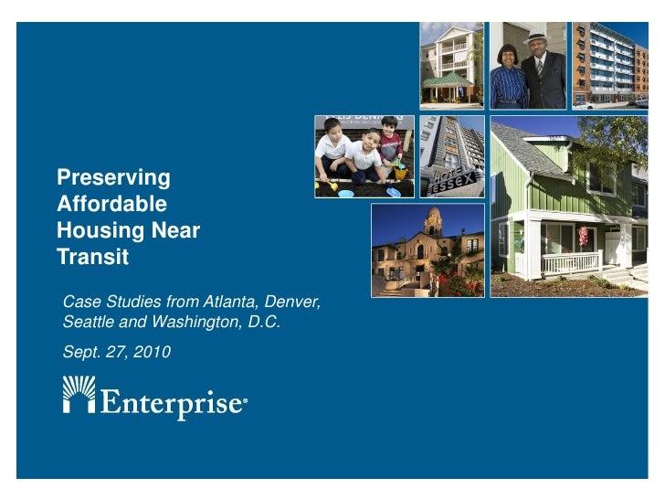 Preserving Affordable Housing Near Transit Case Studies from Atlanta, Denver, Seattle and Washington, D.C. Sept. 27, 2010