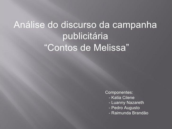"""Análise do discurso da campanha  publicitária  """" Contos de Melissa"""" Componentes: - Katia Cilene - Luanny Nazareth - Pedro ..."""