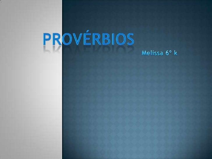 Provérbios<br />Melissa 6º k<br />