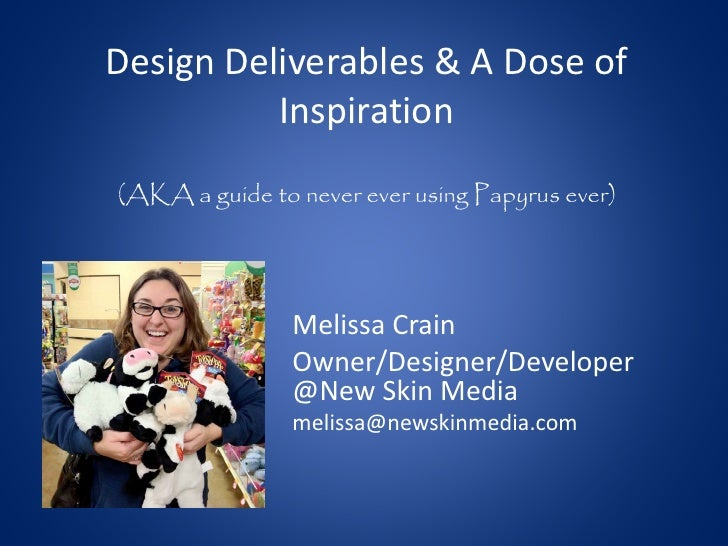 Design Deliverables & A Dose of          Inspiration(AKA a guide to never ever using Papyrus ever)                Melissa ...