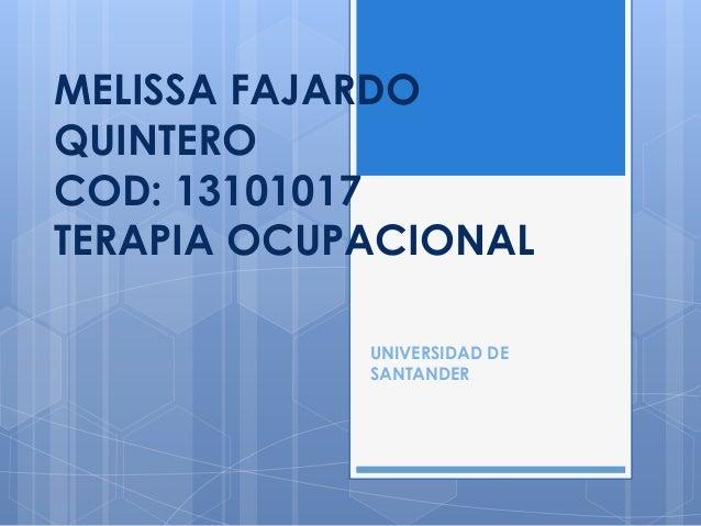 MELISSA FAJARDO QUINTERO COD: 13101017 TERAPIA OCUPACIONAL UNIVERSIDAD DE SANTANDER