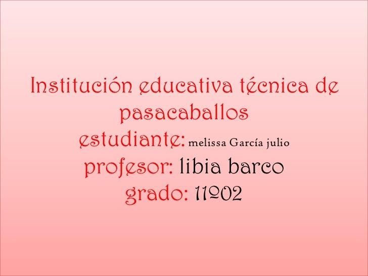 Institución educativa técnica de          pasacaballos      estudiante: melissa García julio      profesor: libia barco   ...