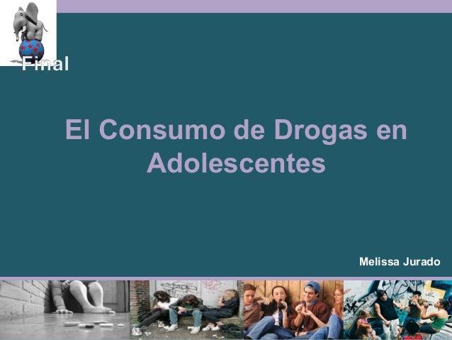 El Consumo de Drogas en Adolescentes Melissa Jurado