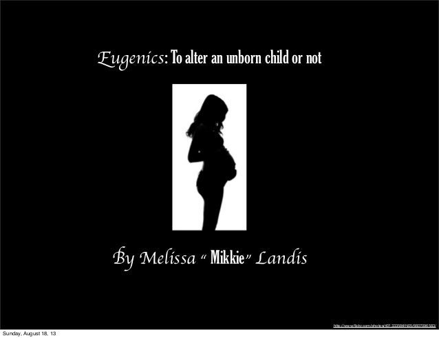 "Eugenics: To alter an unborn child or not By Melissa "" Mikkie"" Landis http://www.flickr.com/photos/40133358@N05/6607096583/..."