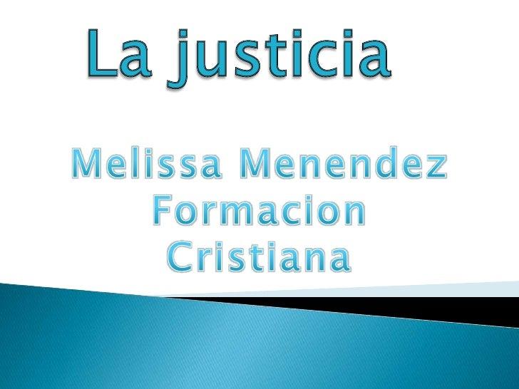 La justicia<br />Melissa Menendez <br />Formacion Cristiana<br />