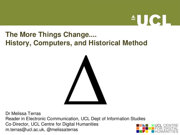 The More Things Change....History, Computers, and Historical MethodDr Melissa TerrasReader in Electronic Communication, UC...