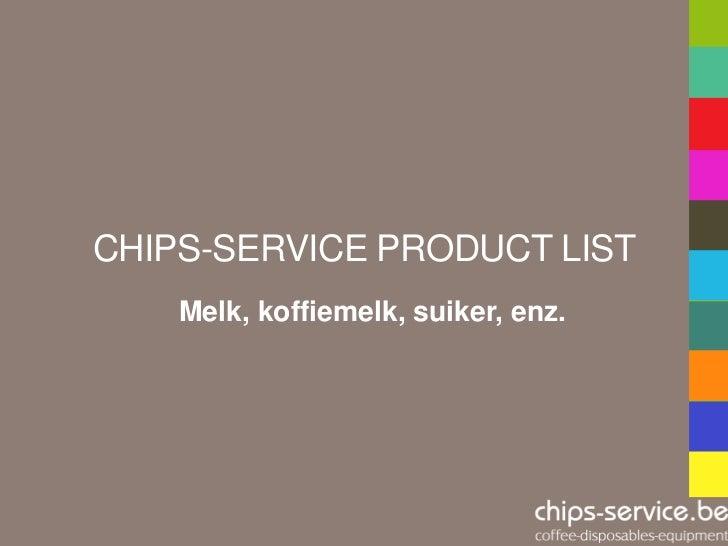 CHIPS-SERVICE PRODUCT LIST    Melk, koffiemelk, suiker, enz.