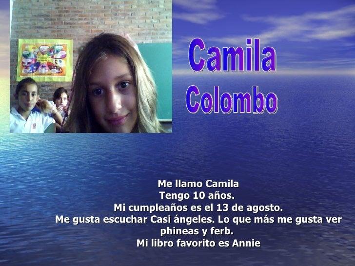 Me llamo Camila Tengo 10 años.  Mi cumpleaños es el 13 de agosto. Me gusta escuchar Casi ángeles. Lo que más me gusta ver ...