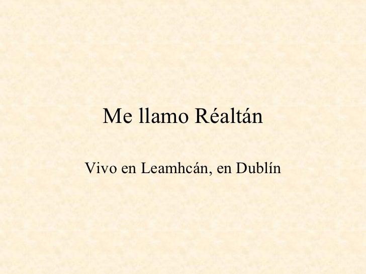 Me llamo RéaltánVivo en Leamhcán, en Dublín