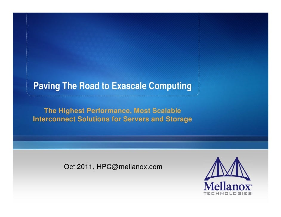 Paving The Road to Exascale Computing    The Highest Performance, Most ScalableInterconnect Solutions for Servers and Stor...