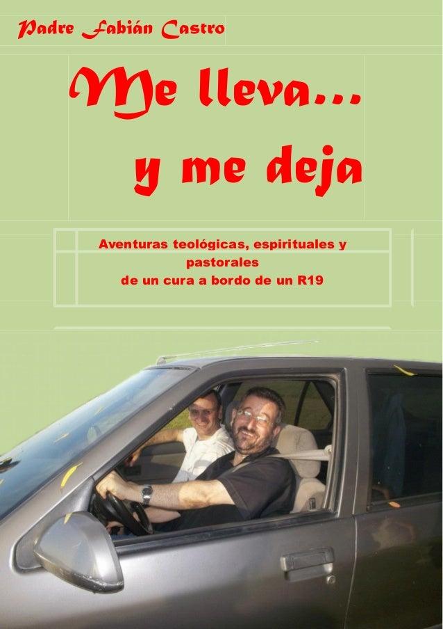 1 Me lleva… y me deja Aventuras teológicas, espirituales y pastorales de un cura a bordo de un R19 Padre Fabián Castro