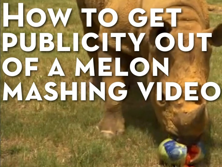 How To Get Publicity Out of a Melon Mashing Video