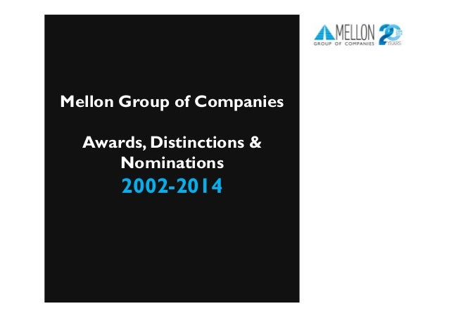 Mellon Group of Companies Awards, Distinctions & Nominations 2002-2014