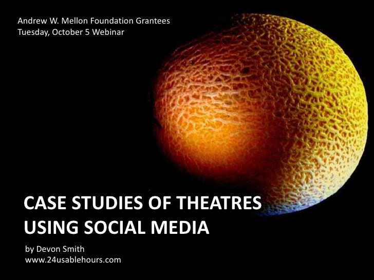 Andrew W. Mellon Foundation Grantees<br />Tuesday, October 5 Webinar<br />Case studies of theatresusing Social Media<br />...