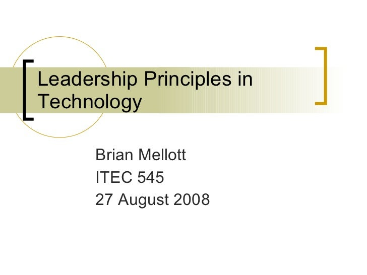 Leadership Principles in Technology Brian Mellott ITEC 545 27 August 2008