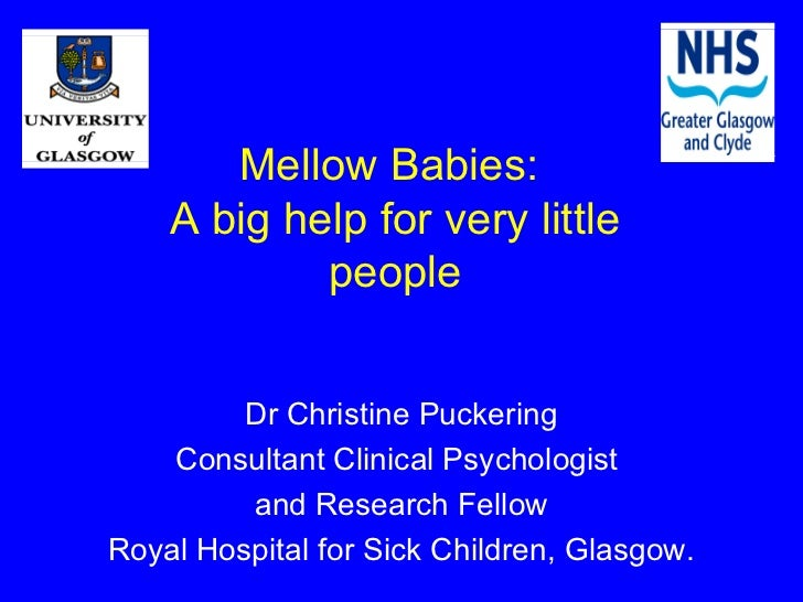 Mellow Babies:    A big help for very little            people         Dr Christine Puckering    Consultant Clinical Psych...