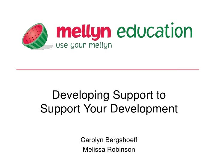 Developing Support toSupport Your Development       Carolyn Bergshoeff       Melissa Robinson