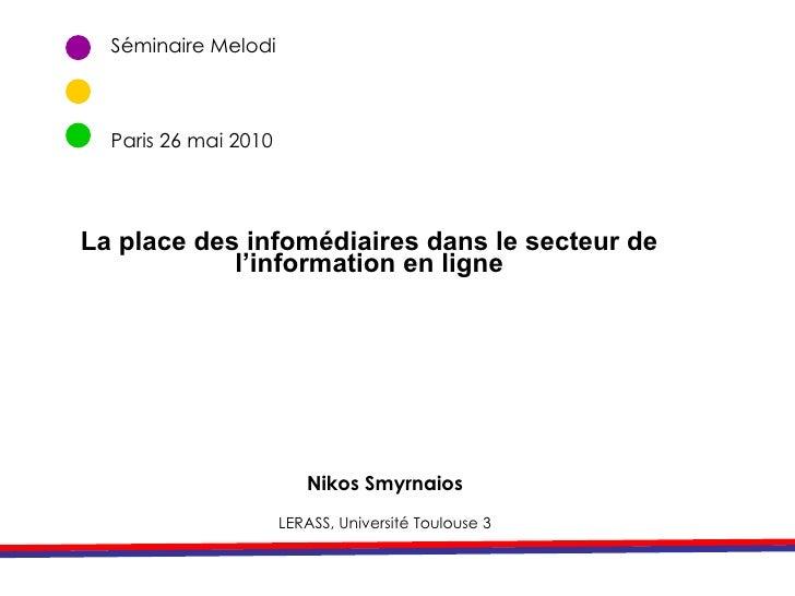 Séminaire Melodi  Paris 26 mai 2010 Nikos Smyrnaios LERASS, Université Toulouse 3 La place des infomédiaires dans le secte...