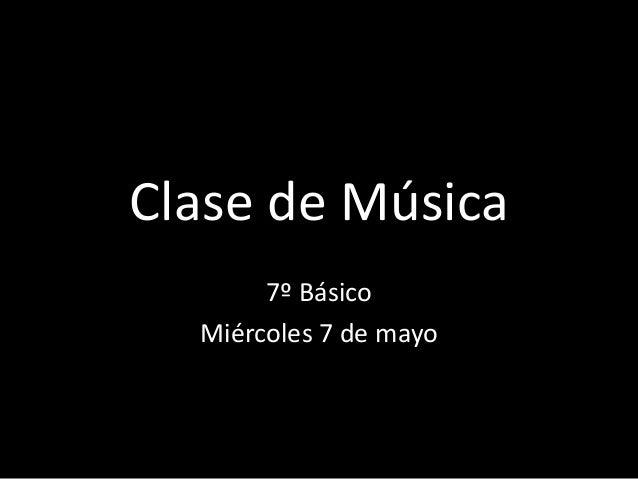 Clase de Música7º BásicoMiércoles 7 de mayo