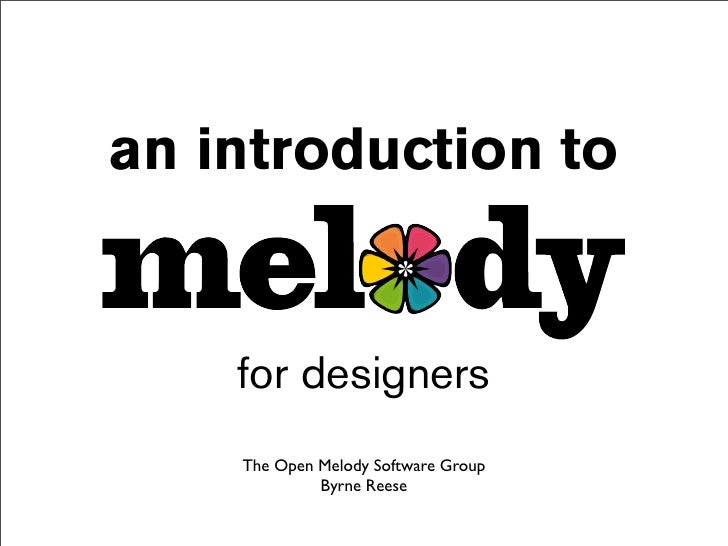 an introduction to       for designers     The Open Melody Software Group              Byrne Reese