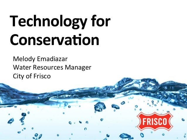 Technology	  for	  Conserva1on                         	  Melody	  Emadiazar	  Water	  Resources	  Manager	  City	  of	  F...